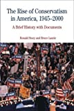img - for The Rise of Conservatism in America, 1945-2000: A Brief History with Documents (Bedford Cultural Editions Series) by Ronald Story (2007-03-21) book / textbook / text book