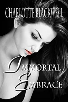 Immortal Embrace (Embrace Series Book 1) by [Blackwell, Charlotte]