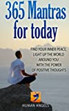 365 Mantras for Today: Find your inner peace, light up the world around you with the power of positive thoughts