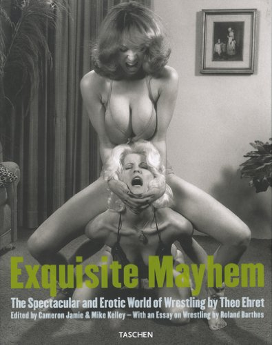 Exquisite Mayhem: The Spectacular and Erotic World of Wrestling
