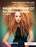 Adobe Photoshop CC for Photographers, 2014 Release: A professional image editor's guide to the creative use of Photoshop…