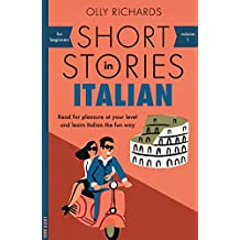 Short Stories in Italian for Beginners: Read for pleasure at your level, expand your vocabulary and learn Italian the fun way! (Short Stories for Beginners-multiple Languages)