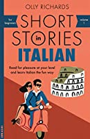 Short Stories in Italian for Beginners: Read for pleasure at your level, expand your vocabulary and learn Italian the...