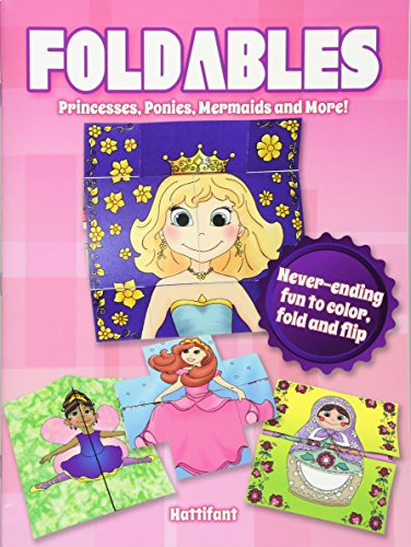 Foldables -- Princesses, Ponies, Mermaids and More!: Never-Ending Fun to Color, Fold and - Foldable
