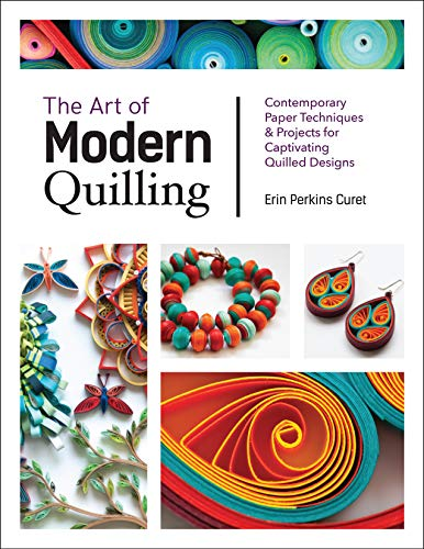 The Art of Modern Quilling: Contemporary Paper Techniques & Projects for Captivating Quilled Designs ()