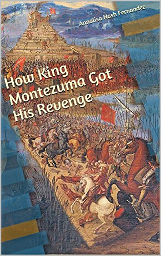 How King Montezuma Got His Revenge by [Nash Fernandez, Annalisa]