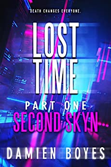 Second Skyn: Lost Time - Volume One [Part 1] by [Boyes, Damien]