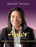 Amor Incondicional: Como Crear Abundancia y Prosperidad (Spanish Edition)