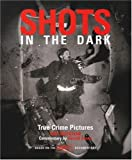 img - for Shots in the Dark: True Crime Pictures by Gail Buckland (2001-10-23) book / textbook / text book