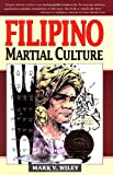 Filipino Martial Culture, Mark V. Wiley and Mark Wiley, 0804820880
