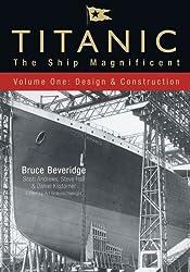 Titanic: The Ship Magnificent: Volume 1: Design and Construction: The Ship Magnificent: 1