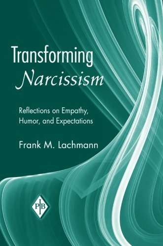 Read Online Transforming Narcissism: Reflections on Empathy, Humor, and Expectations (Psychoanalytic Inquiry Book Series) by Frank M. Lachmann (2007-12-21) pdf epub