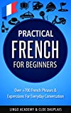 #3: French: Practical French For Beginners - Over +700 French Phrases & Expressions for Everyday Conversation - Including Pronunciation Tips & Detailed Exercises