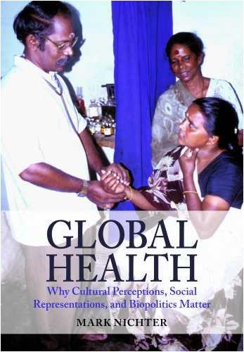 Global Health  Why Cultural Perceptions  Social Representations  And Biopolitics Matter