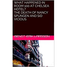 What happened in room 100 at Chelsea Hotel? The death of Nancy Spungen and Sid Vicious (Musical Memorials in New York Book 1)
