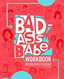 Badass Babes Workbook: Creative Exercises, Drawing Activities, Empowering Stories, and Fuel for Your Personal Revolution, inspired by 100 Trailblazing Women