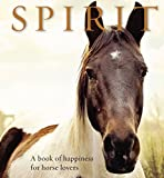 chicken soup horses - Spirit: A book of happiness for horse lovers (Animal Happiness)