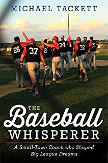 Book Cover: The Baseball Whisperer: A Small-Town Coach Who Shaped Big League Dreams