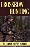 Crossbow Hunting, William Hovey Smith, 0811733114