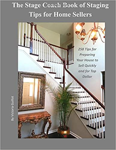 Book The Stage Coach Book of Staging Tips for Home Sellers: 258 Tips for Preparing Your House to Sell Quickly and for Top Dollar