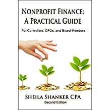 Nonprofit Finance: A Practical Guide - For Controllers, CFOs, and Board Members - Second Edition