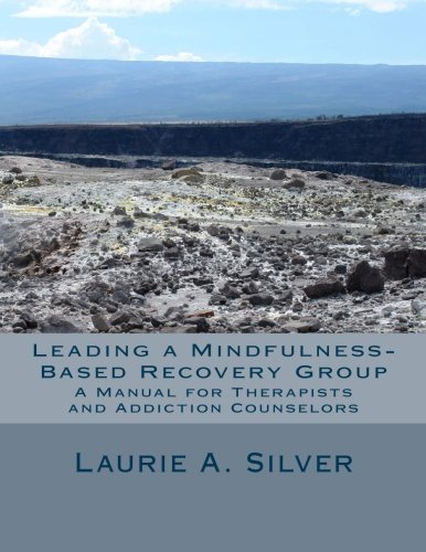 Leading a Mindfulness-Based Recovery Group: A Manual for Therapists and Addiction Counselors