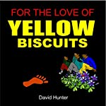 For the Love of Yellow Biscuits | David Hunter