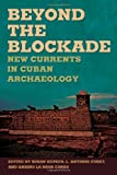 img - for Beyond the Blockade: New Currents in Cuban Archaeology (Caribbean Archaeology and Ethnohistory) book / textbook / text book