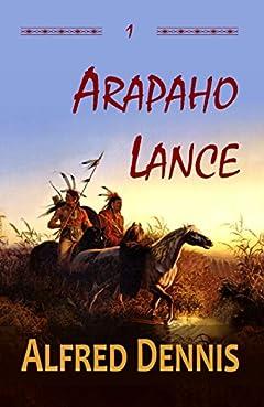 Arapaho Lance: Crow Killer Series - Book 1