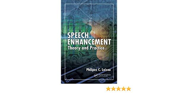 Speech Enhancement: Theory and Practice (Signal Processing and Communications)