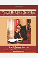 Through the Political Glass Ceiling: Race to Prime Ministership by Trinidad and Tobago's First Female, Kamla Persad-Bissessar (Paperback Print Edition) Paperback