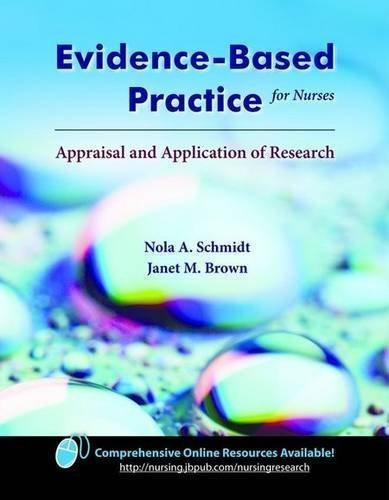 Evidence-Based Practice for Nurses: Appraisal and Application of Research by Schmidt, Nola A. Published by Jones & Bartlett Publishers 1st (first) edition (2008) Paperback