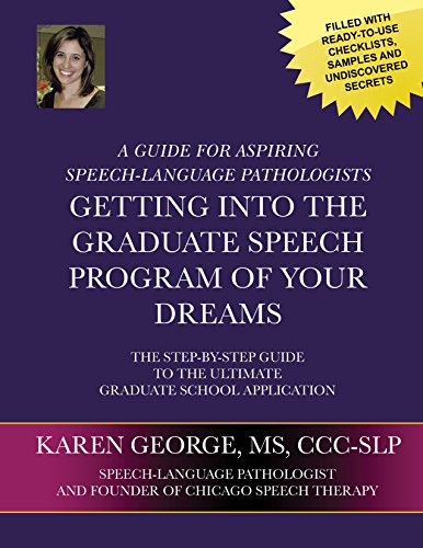 Getting Into The Graduate Speech Program Of Your Dreams: The Step-By-Step Guide To The Ultimate Graduate School Application