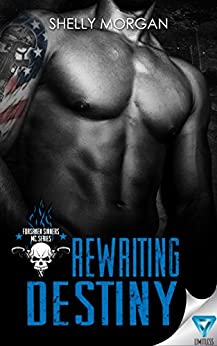 Rewriting Destiny (Forsaken Sinners MC Series Book 1) by [Morgan, Shelly]