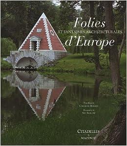 Folies et fantaisies architecturales dEurope