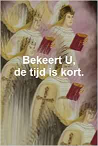 Bekeert U, de tijd is kort (Dutch Edition): Paulus de Ridder