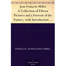 Jean François Millet A Collection of Fifteen Pictures and a Portrait of the Painter, with Introduction and Interpretation