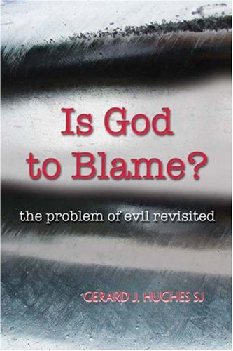 Is God to Blame?: The Problem of Evil Revisited