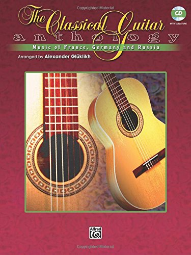 The Classical Guitar Anthology: Music of France, Germany, and Russia, Book & CD