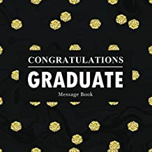 Congratulations Graduates Message Book: Congratulatory Guest Book For Best Wishes Comments With Motivational Quotes And Gift Log Memory Year Book Keepsake Scrapbook For Grads