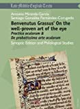 Benvenutus Grassus' On the Well-Proven Art of the Eye : Practica Oculorum and de Probatissima Arte Oculorum: Synoptic Edition and Philological Studies, Grapheus, Benvenutus and Miranda García, Antonio, 3034306989