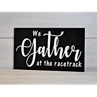 We Gather at the RacetrackRacing Sign, Racing Decor, We Gather at the racetrack, Racing Gift, Nascar Gift, Gift for Race Fan, Race Track, Dirt Track,