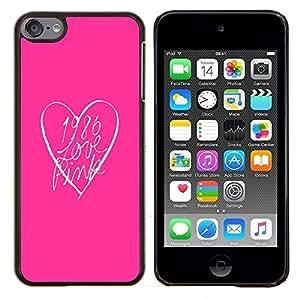 Dragon Case - FOR Apple iPod Touch 6 6th Generation - pink look heart clean text minimalist - Caja protectora de pl??stico duro de la cubierta Dise?¡Ào Slim Fit