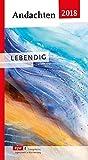 Andachten 2018 - Lebendig: Das Andachtsbuch rund um die Jahreslosung