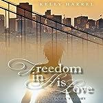 Freedom in His Love: Tasha's Story | Kelly Harrel