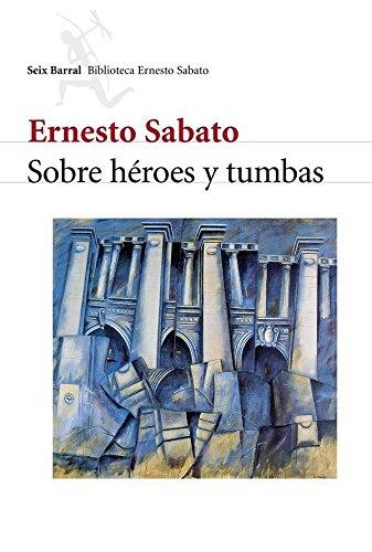 Amazon.com: Sobre héroes y tumbas (Spanish Edition) eBook: Ernesto Sabato: Kindle Store