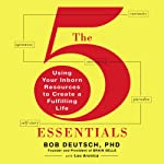 The 5 Essentials: Using Your Inborn Resources to Create a Fulfilling Life | Bob Deutsch, PhD,Lou Aronica