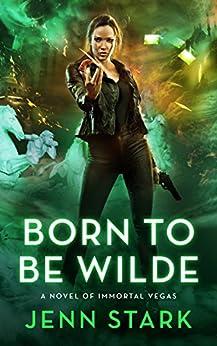 Born To Be Wilde: Immortal Vegas, Book 3 by [Stark, Jenn]