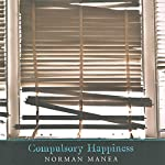 Compulsory Happiness | Norman Manea,Linda Coverdale - translator