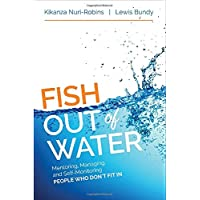 Fish Out of Water: Mentoring, Managing, and Self-Monitoring People Who Don′t Fit In